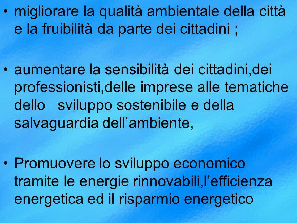 migliorare la qualità ambientale della città e la fruibilità da parte dei cittadini ;