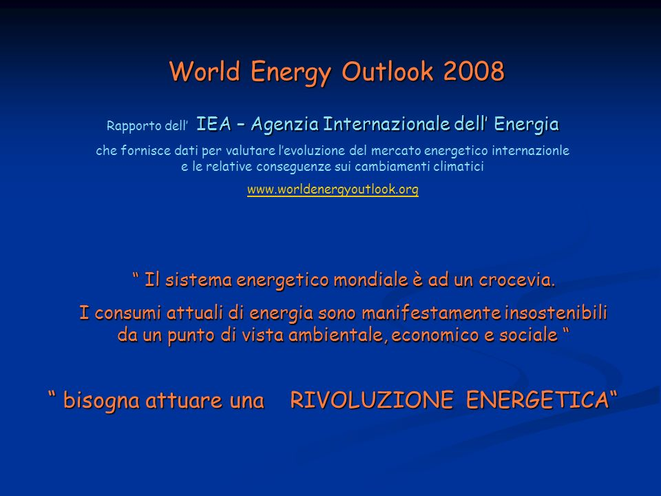 World Energy Outlook 2008Rapporto dell' IEA – Agenzia Internazionale dell' Energia.