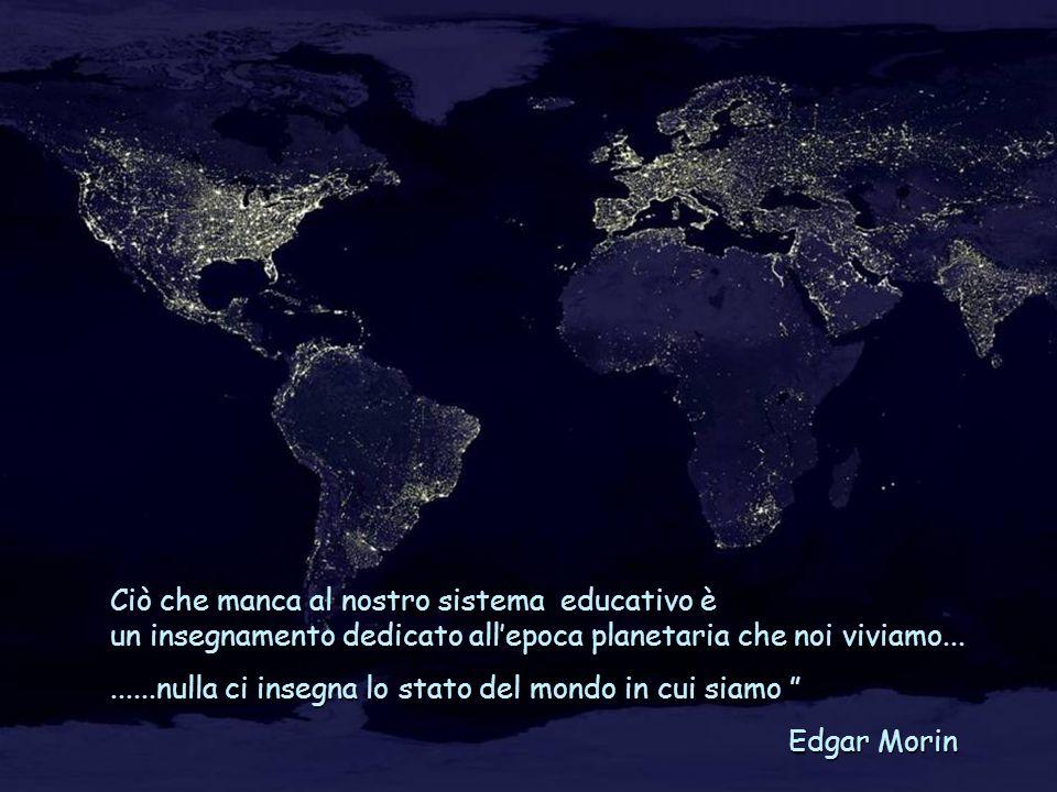 Ciò che manca al nostro sistema educativo è un insegnamento dedicato all'epoca planetaria che noi viviamo...