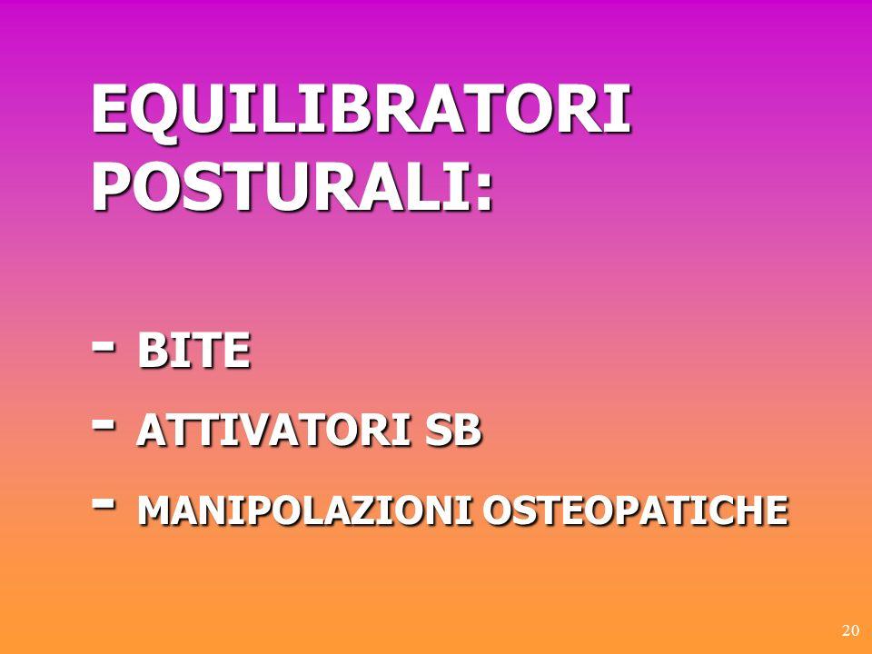 EQUILIBRATORI POSTURALI: - BITE - ATTIVATORI SB - MANIPOLAZIONI OSTEOPATICHE