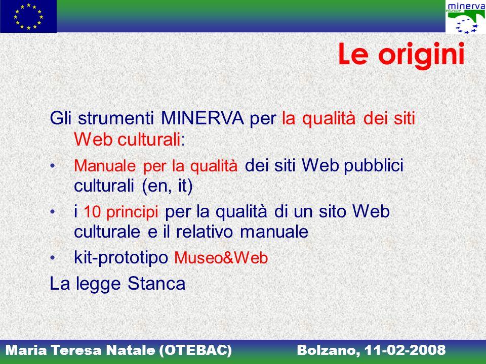 Le origini Gli strumenti MINERVA per la qualità dei siti Web culturali: • Manuale per la qualità dei siti Web pubblici culturali (en, it)
