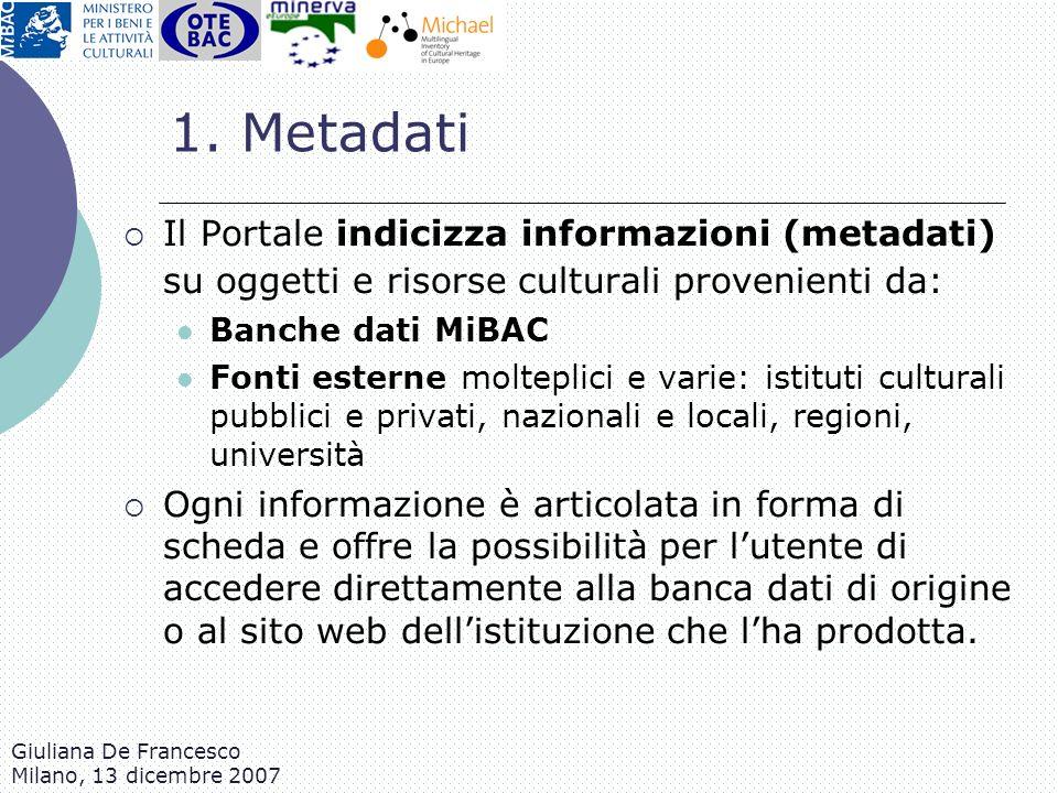 1. Metadati Il Portale indicizza informazioni (metadati) su oggetti e risorse culturali provenienti da: