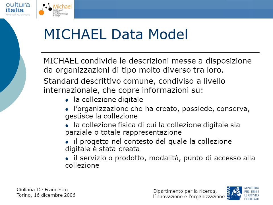 MICHAEL Data Model MICHAEL condivide le descrizioni messe a disposizione da organizzazioni di tipo molto diverso tra loro.