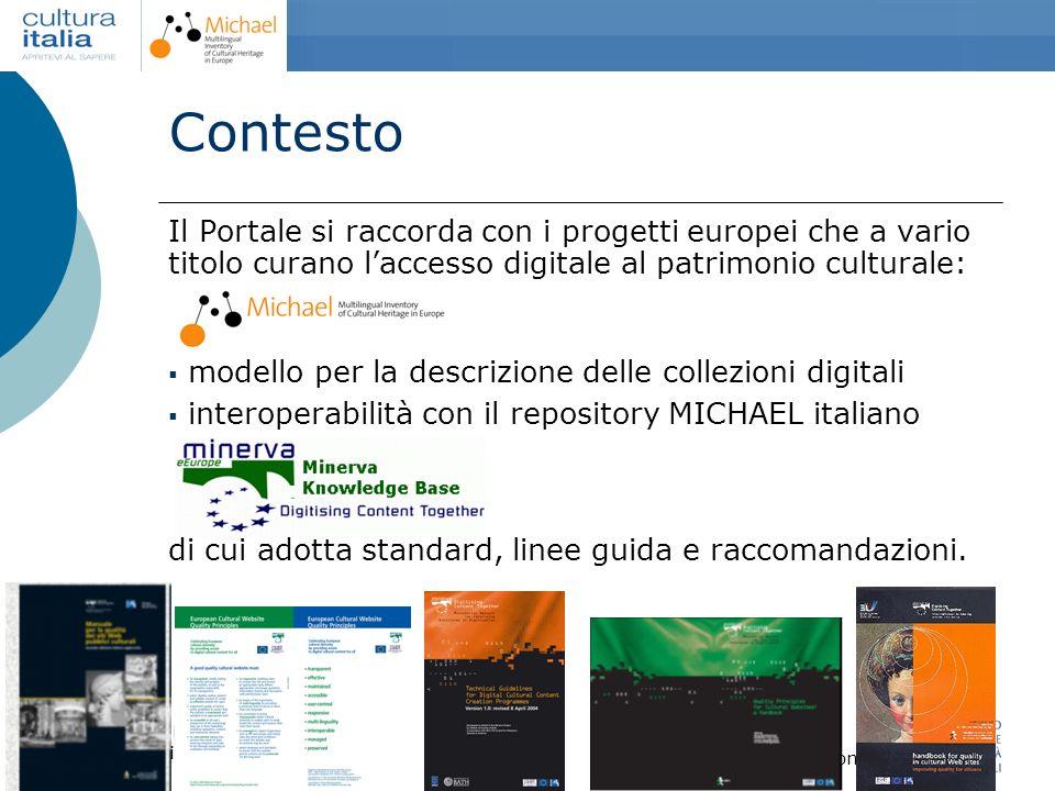 Contesto Il Portale si raccorda con i progetti europei che a vario titolo curano l'accesso digitale al patrimonio culturale: