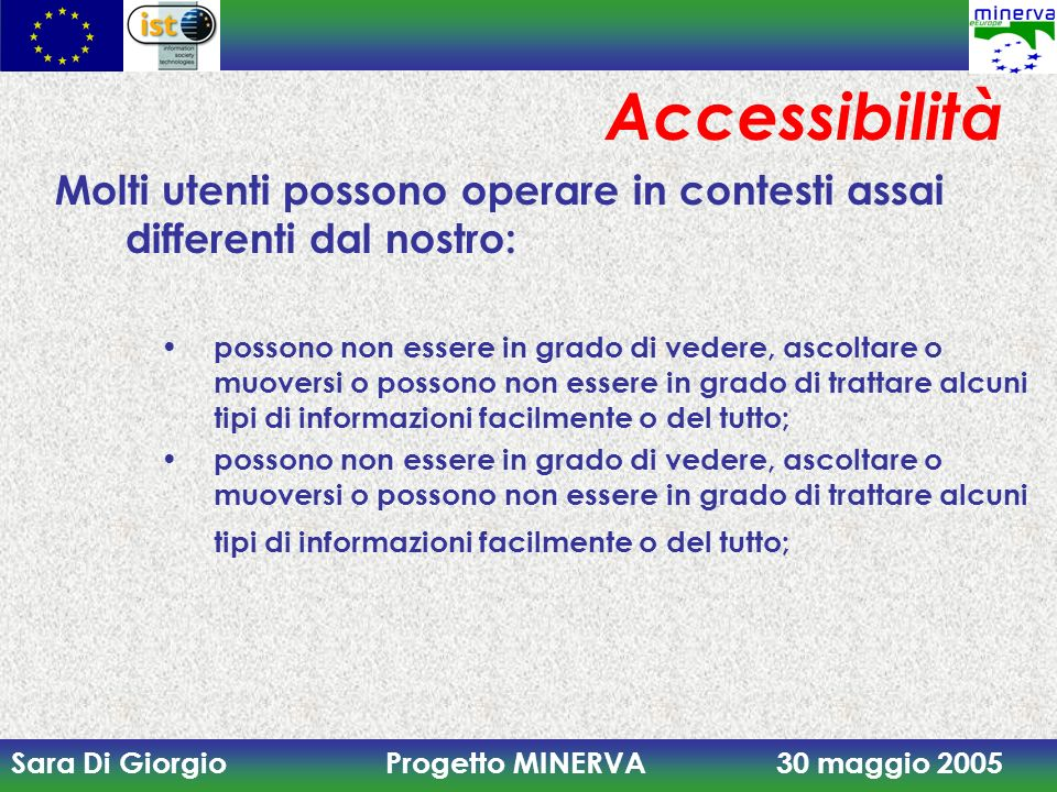 Accessibilità Molti utenti possono operare in contesti assai differenti dal nostro: