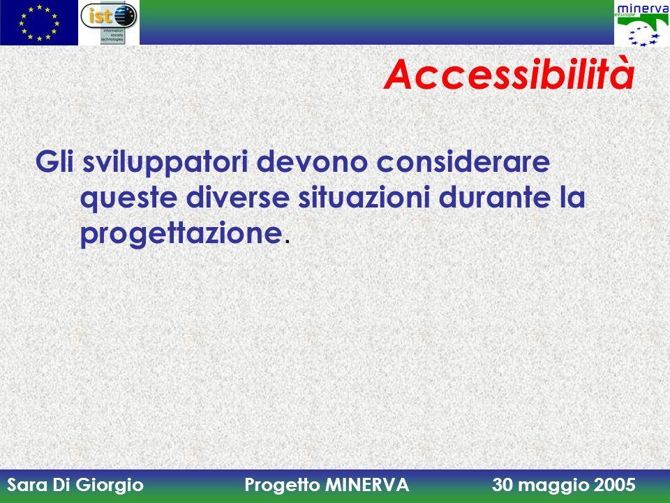 Accessibilità Gli sviluppatori devono considerare queste diverse situazioni durante la progettazione.