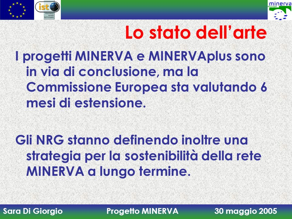 Lo stato dell'arteI progetti MINERVA e MINERVAplus sono in via di conclusione, ma la Commissione Europea sta valutando 6 mesi di estensione.