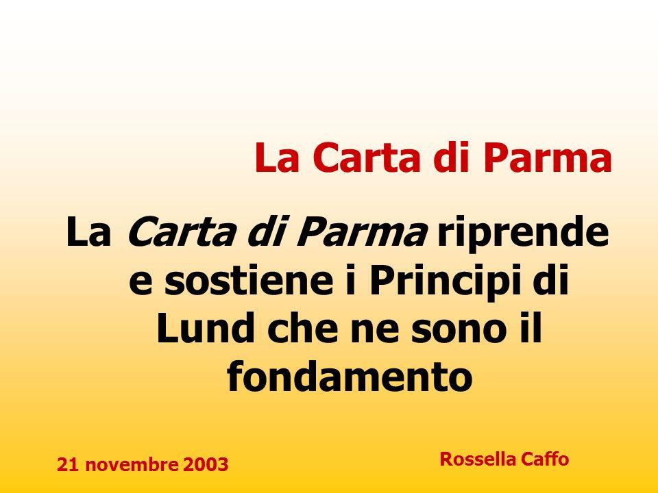 La Carta di Parma La Carta di Parma riprende e sostiene i Principi di Lund che ne sono il fondamento.
