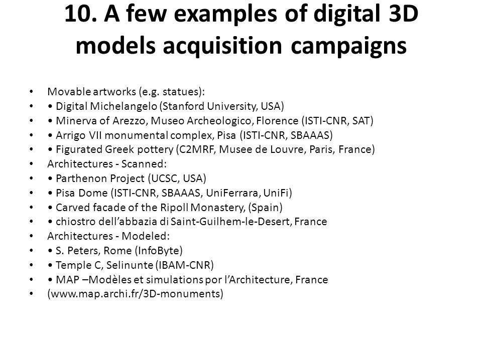10. A few examples of digital 3D models acquisition campaigns