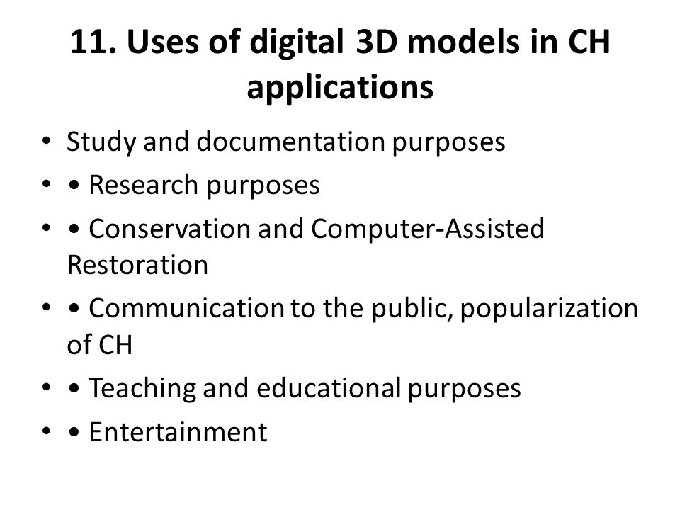 11. Uses of digital 3D models in CH applications