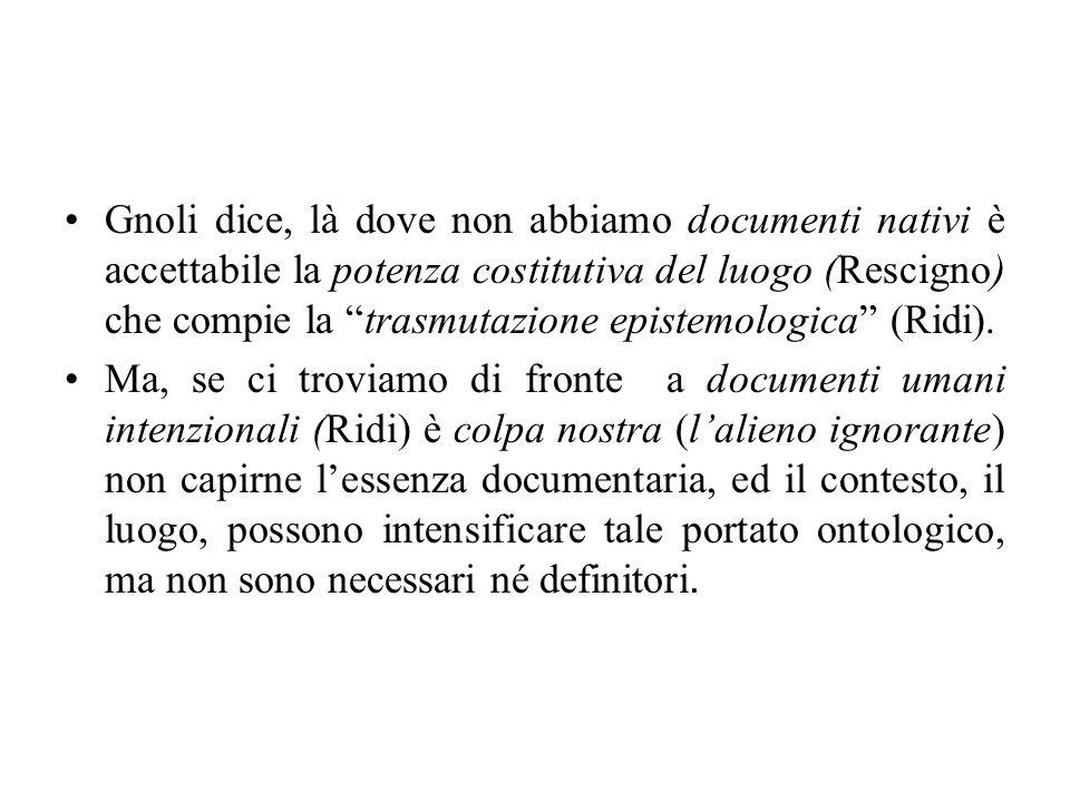 Gnoli dice, là dove non abbiamo documenti nativi è accettabile la potenza costitutiva del luogo (Rescigno) che compie la trasmutazione epistemologica (Ridi).