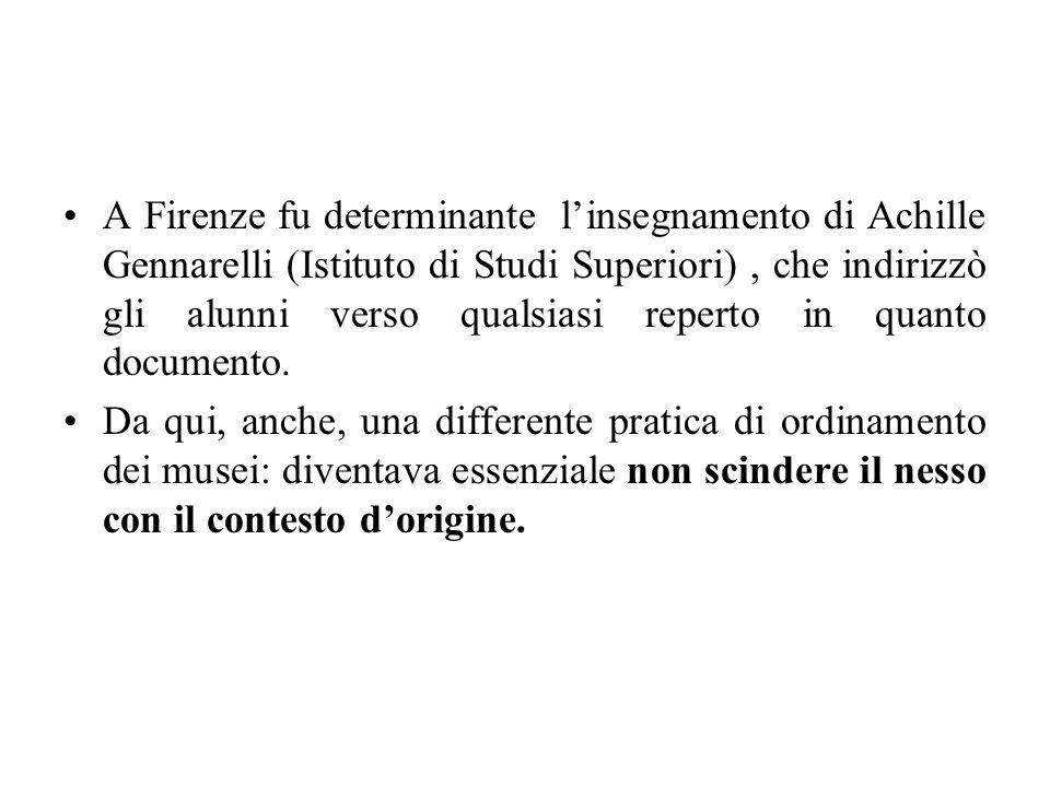 A Firenze fu determinante l'insegnamento di Achille Gennarelli (Istituto di Studi Superiori) , che indirizzò gli alunni verso qualsiasi reperto in quanto documento.