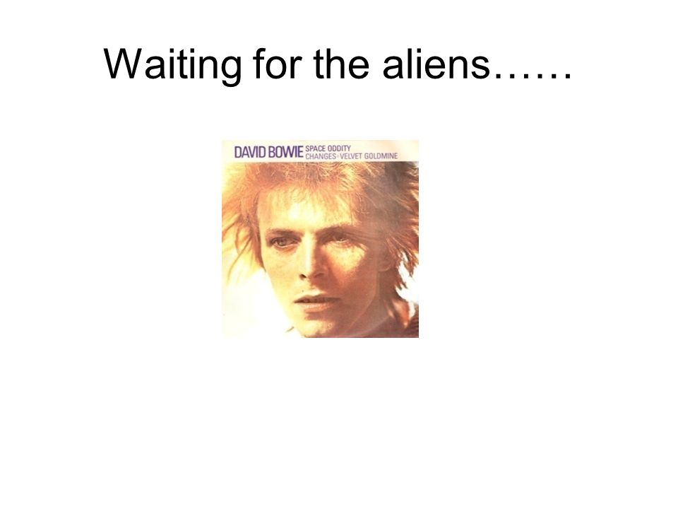 Waiting for the aliens……