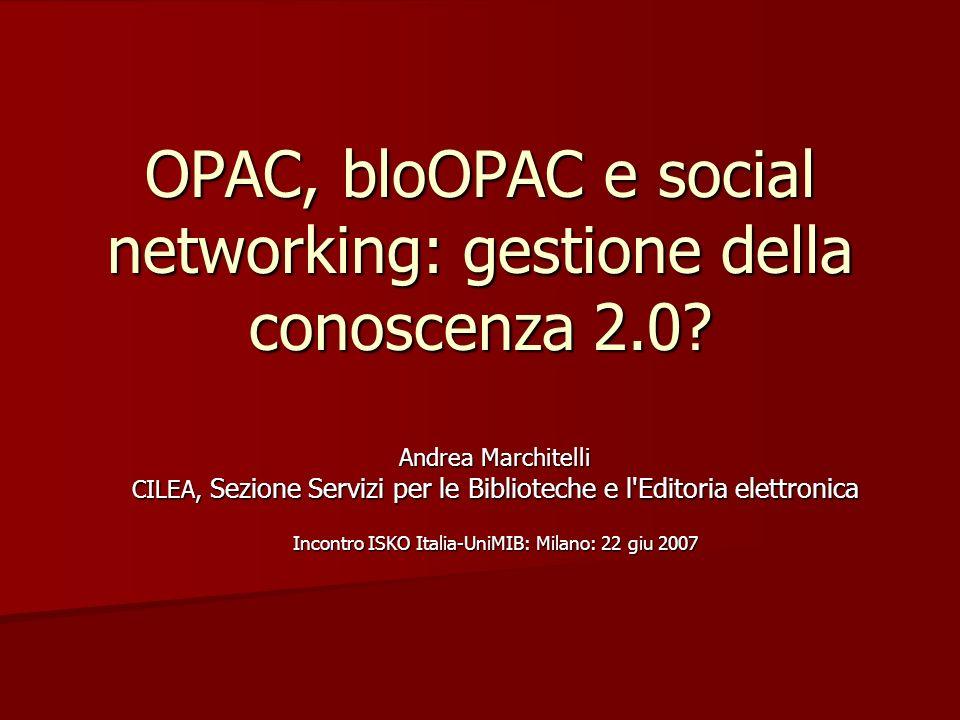 OPAC, bloOPAC e social networking: gestione della conoscenza 2.0