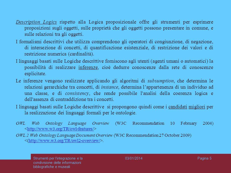Description Logics rispetto alla Logica proposizionale offre gli strumenti per esprimere proposizioni sugli oggetti, sulle proprietà che gli oggetti possono presentare in comune, e sulle relazioni tra gli oggetti.