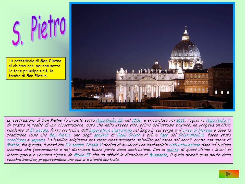 S. Pietro La cattedrale di San Pietro si chiama così perché sotto l'altare principale c'è la tomba di San Pietro.