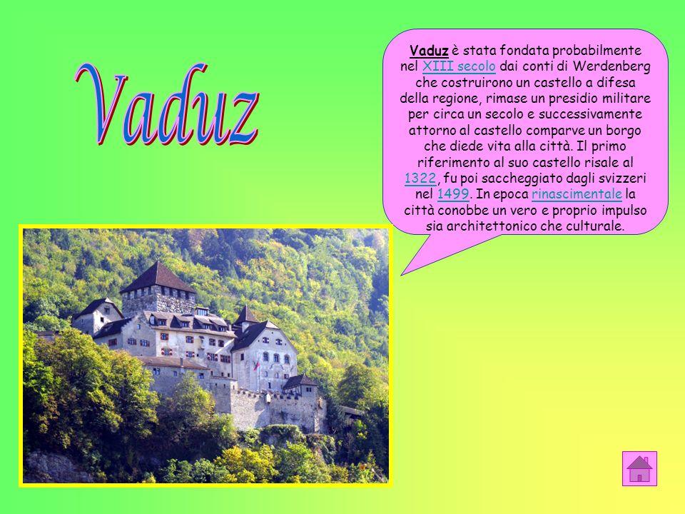 Vaduz è stata fondata probabilmente nel XIII secolo dai conti di Werdenberg che costruirono un castello a difesa della regione, rimase un presidio militare per circa un secolo e successivamente attorno al castello comparve un borgo che diede vita alla città. Il primo riferimento al suo castello risale al 1322, fu poi saccheggiato dagli svizzeri nel 1499. In epoca rinascimentale la città conobbe un vero e proprio impulso sia architettonico che culturale.