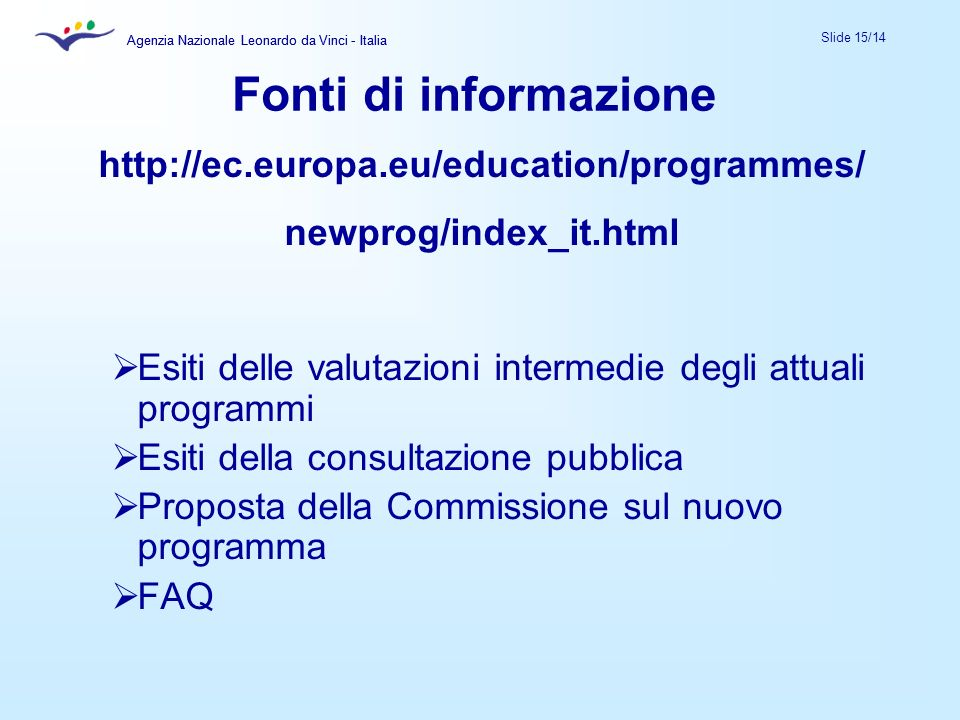 Fonti di informazione http://ec.europa.eu/education/programmes/
