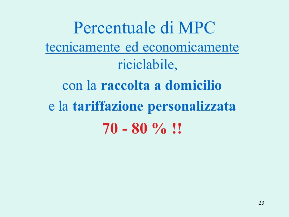 Percentuale di MPCtecnicamente ed economicamente riciclabile, con la raccolta a domicilio. e la tariffazione personalizzata.