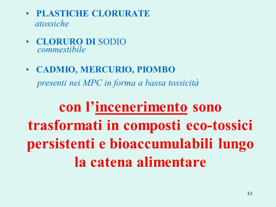 PLASTICHE CLORURATEatossiche. CLORURO DI SODIO. commestibile. CADMIO, MERCURIO, PIOMBO. presenti nei MPC in forma a bassa tossicità.