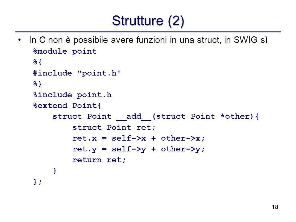 Strutture (2) In C non è possibile avere funzioni in una struct, in SWIG sì. %module point. %{ #include point.h