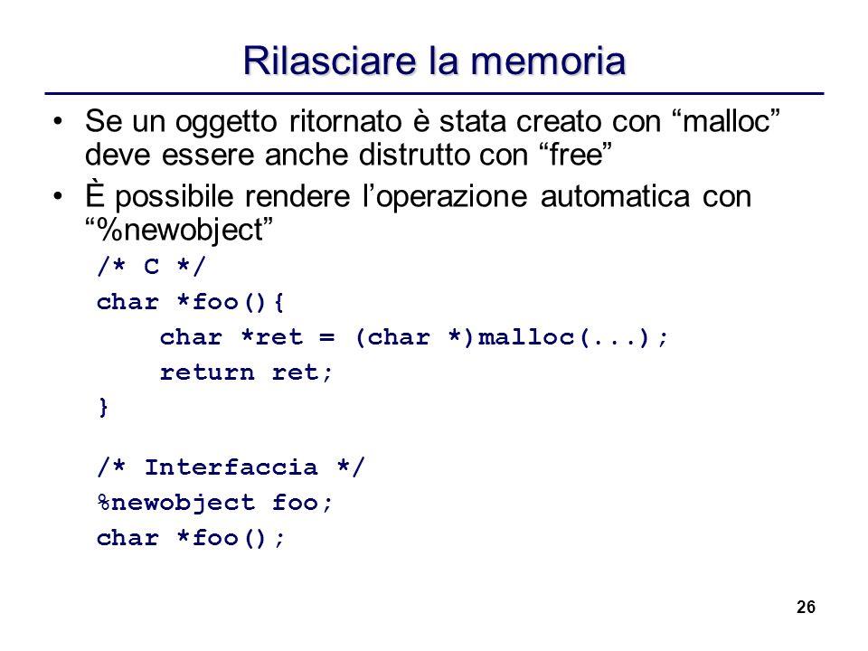 Rilasciare la memoria Se un oggetto ritornato è stata creato con malloc deve essere anche distrutto con free