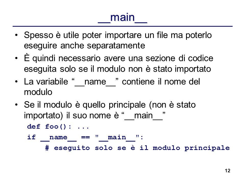 __main__ Spesso è utile poter importare un file ma poterlo eseguire anche separatamente.