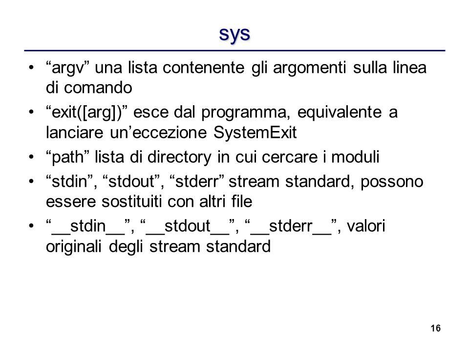 sys argv una lista contenente gli argomenti sulla linea di comando