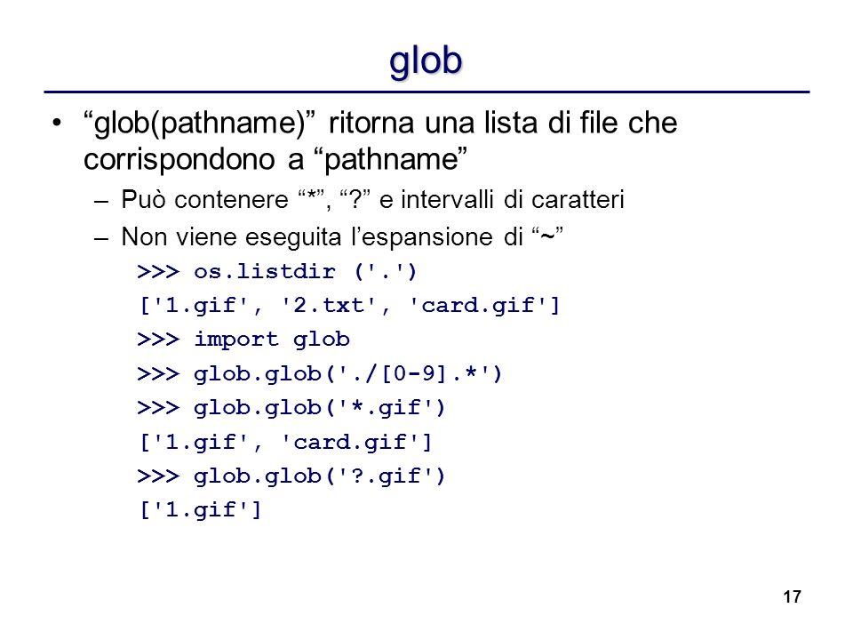 glob glob(pathname) ritorna una lista di file che corrispondono a pathname Può contenere * , e intervalli di caratteri.