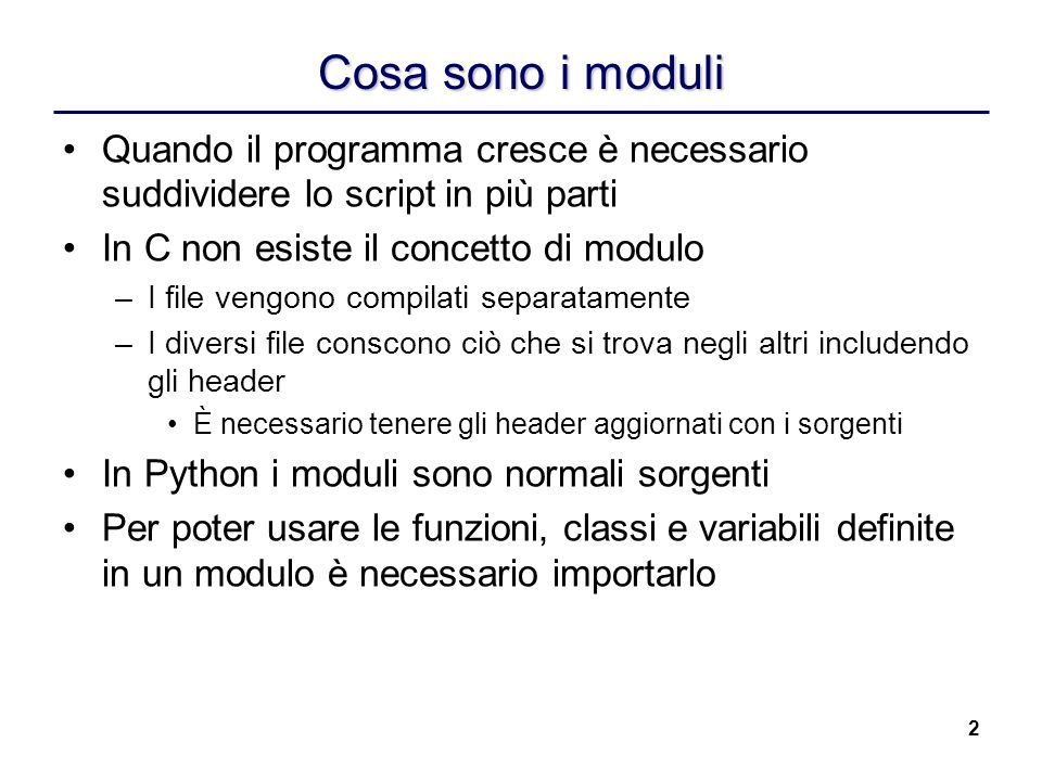 Cosa sono i moduli Quando il programma cresce è necessario suddividere lo script in più parti. In C non esiste il concetto di modulo.