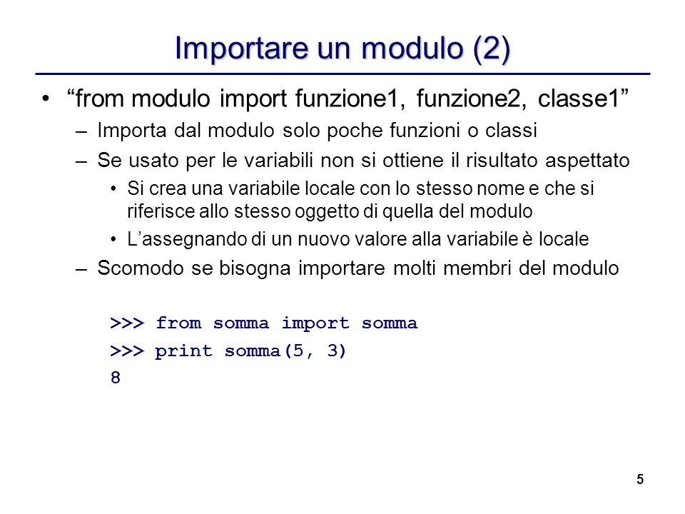 Importare un modulo (2) from modulo import funzione1, funzione2, classe1 Importa dal modulo solo poche funzioni o classi.