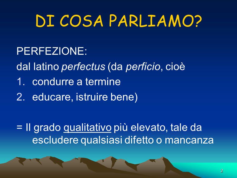 DI COSA PARLIAMO PERFEZIONE: dal latino perfectus (da perficio, cioè
