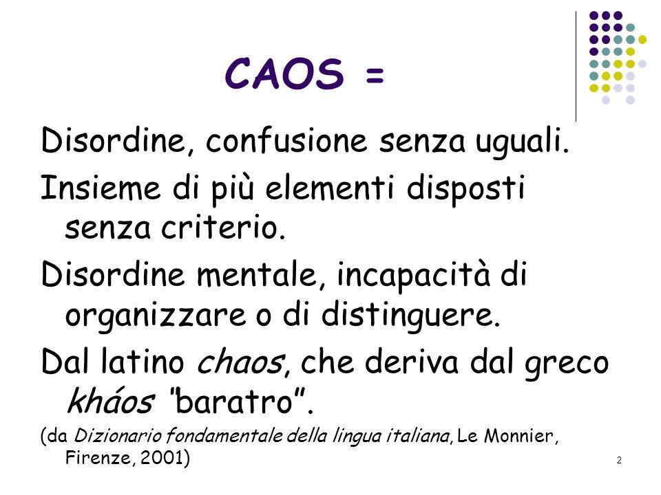 CAOS = Disordine, confusione senza uguali.