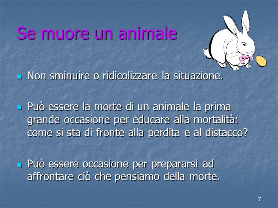 Se muore un animale Non sminuire o ridicolizzare la situazione.