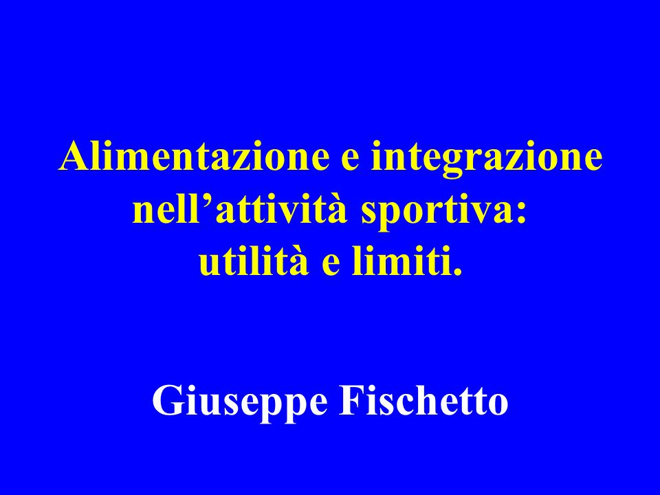 Alimentazione e integrazione nell'attività sportiva: utilità e limiti.