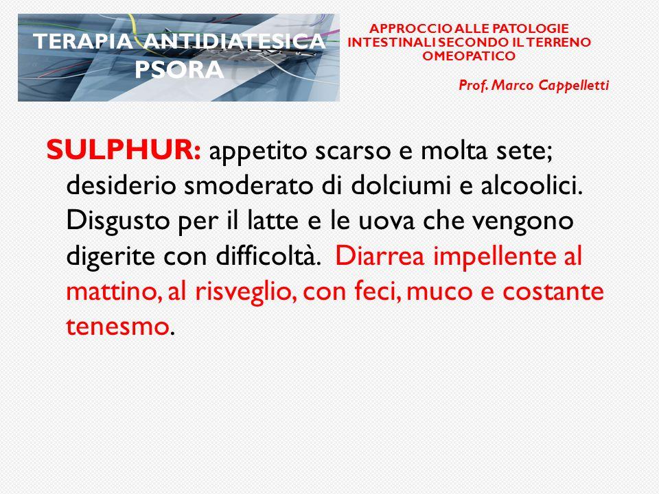 elle APPROCCIO ALLE PATOLOGIE INTESTINALI SECONDO IL TERRENO OMEOPATICO. Prof. Marco Cappelletti. TERAPIA ANTIDIATESICA PSORA.