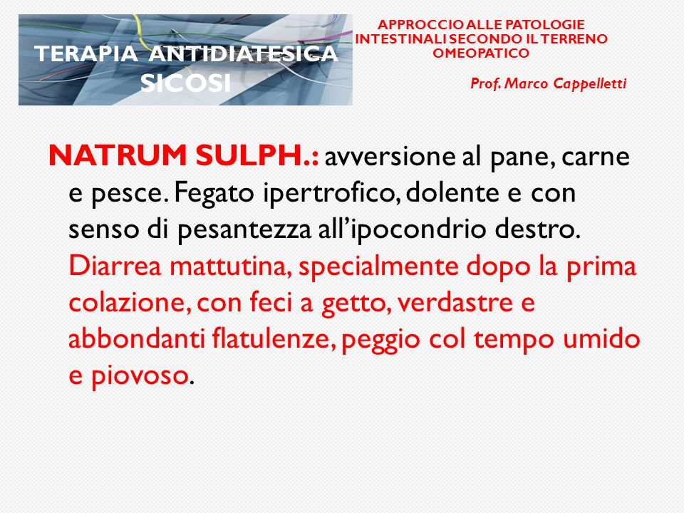 elle APPROCCIO ALLE PATOLOGIE INTESTINALI SECONDO IL TERRENO OMEOPATICO. Prof. Marco Cappelletti. TERAPIA ANTIDIATESICA SICOSI.