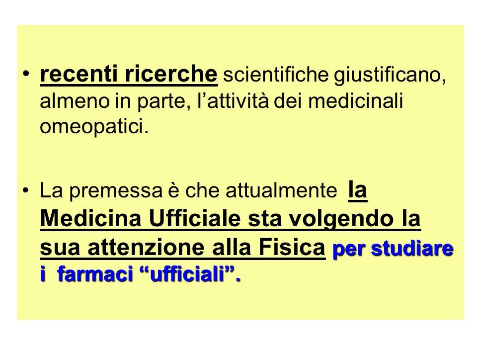 recenti ricerche scientifiche giustificano, almeno in parte, l'attività dei medicinali omeopatici.