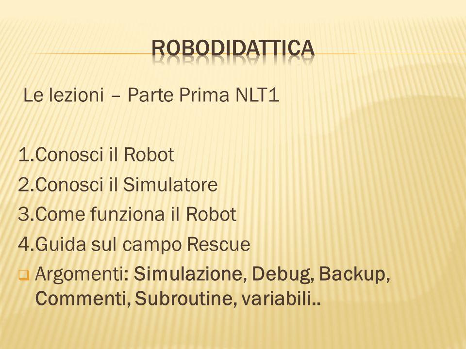 RoboDidattica Le lezioni – Parte Prima NLT1 1.Conosci il Robot