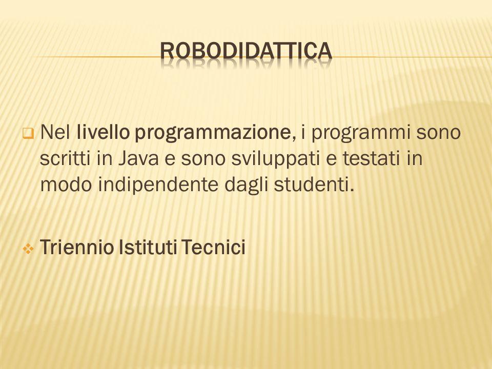robodidatticaNel livello programmazione, i programmi sono scritti in Java e sono sviluppati e testati in modo indipendente dagli studenti.