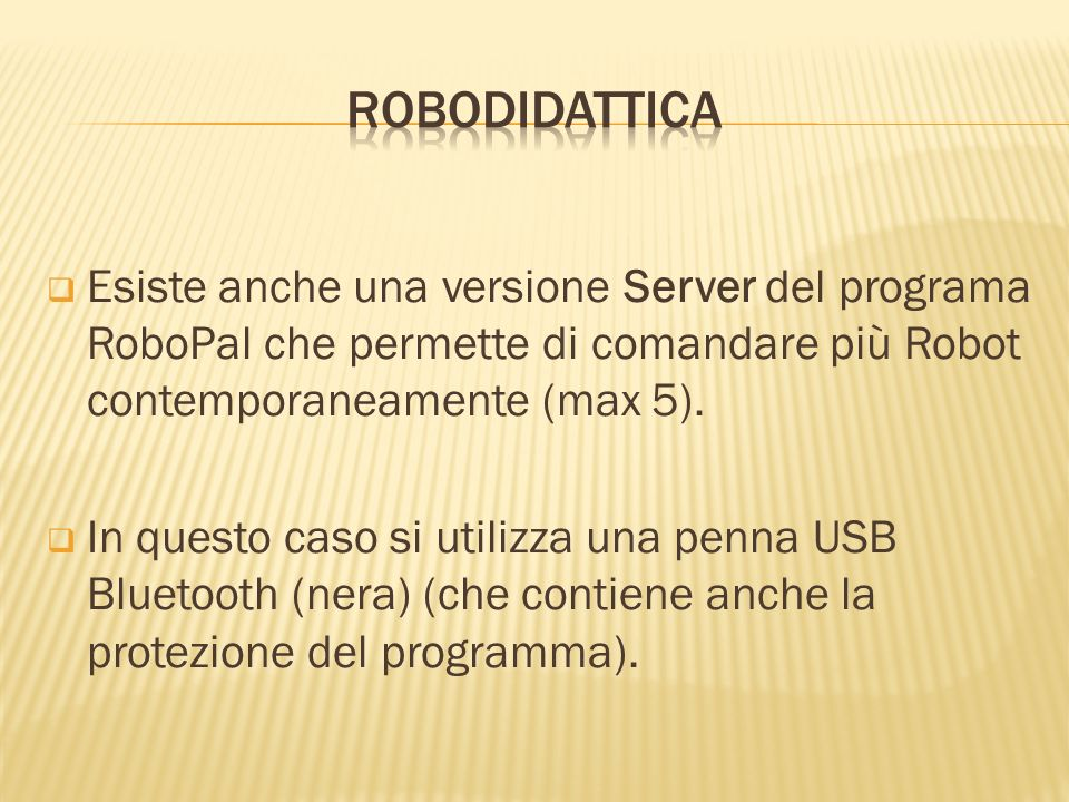 ROBODIDATTICA Esiste anche una versione Server del programa RoboPal che permette di comandare più Robot contemporaneamente (max 5).