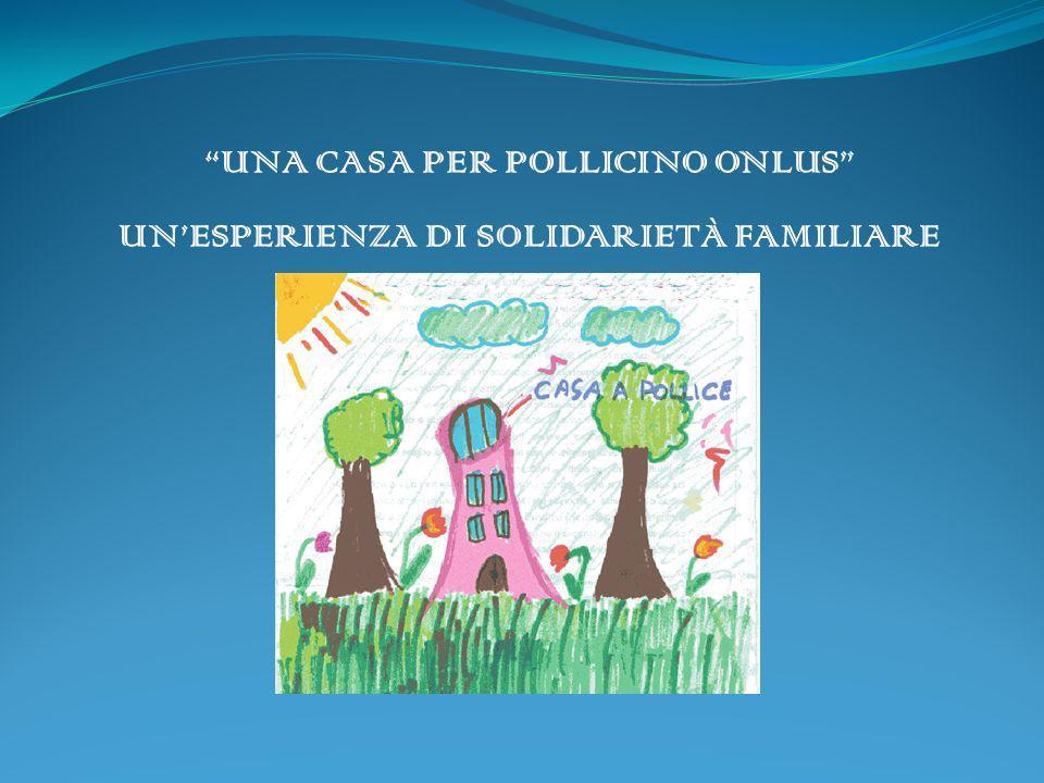 UNA CASA PER POLLICINO ONLUS UN'ESPERIENZA DI SOLIDARIETÀ FAMILIARE