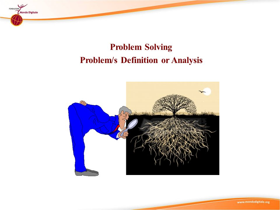 Problem Solving Problem/s Definition or Analysis