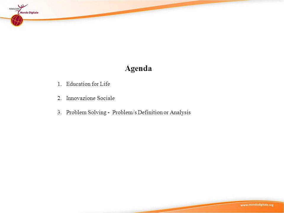 Agenda 1. Education for Life 2. Innovazione Sociale