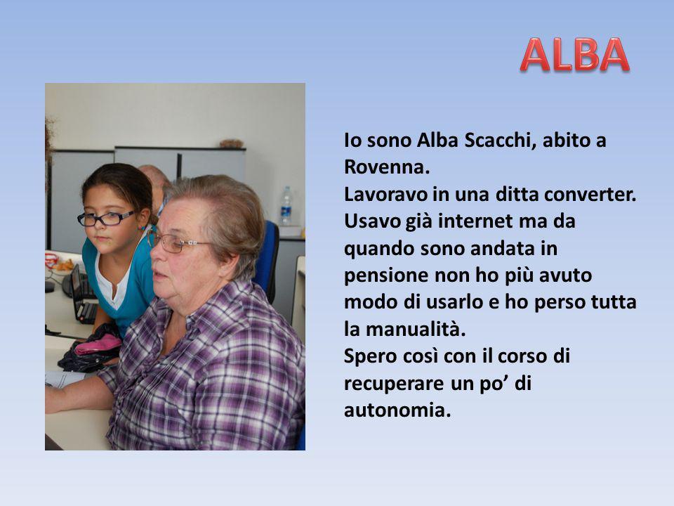 ALBA Io sono Alba Scacchi, abito a Rovenna.