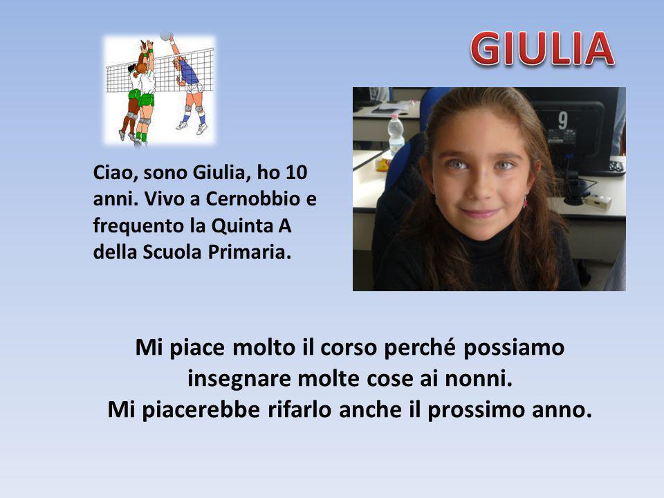 GIULIA Ciao, sono Giulia, ho 10 anni. Vivo a Cernobbio e frequento la Quinta A della Scuola Primaria.