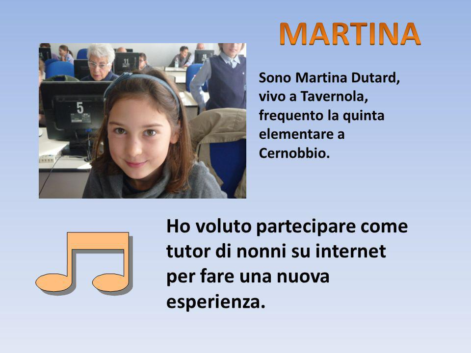 MARTINA Sono Martina Dutard, vivo a Tavernola, frequento la quinta elementare a Cernobbio.