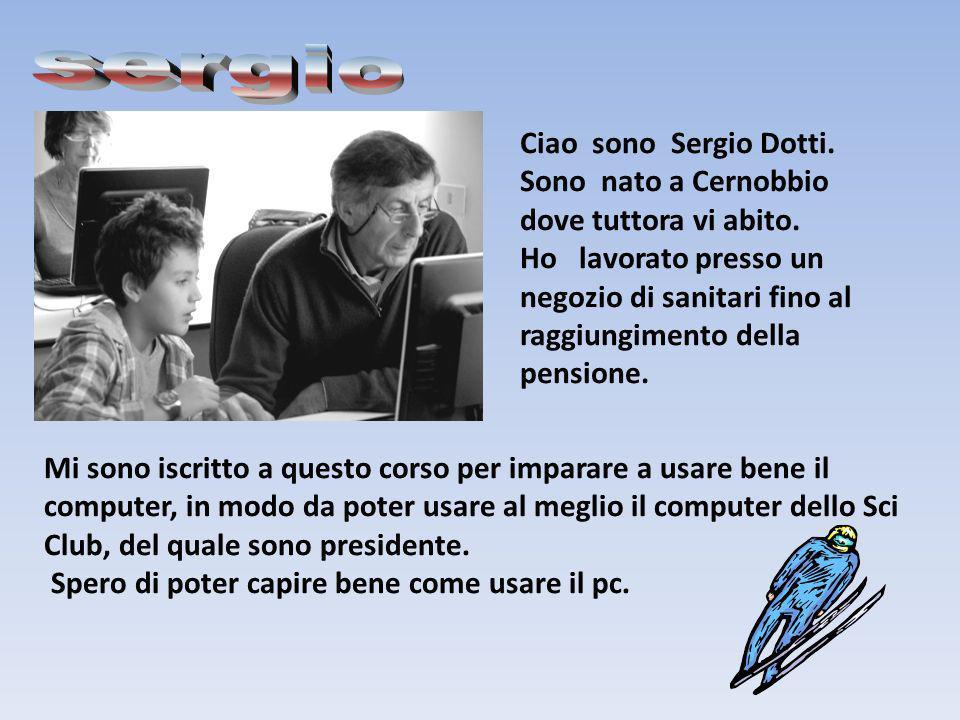 sergio Ciao sono Sergio Dotti. Sono nato a Cernobbio dove tuttora vi abito.