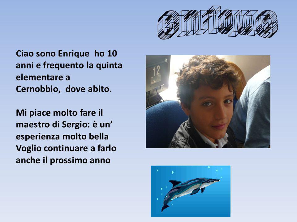 enrique Ciao sono Enrique ho 10 anni e frequento la quinta elementare a. Cernobbio, dove abito.