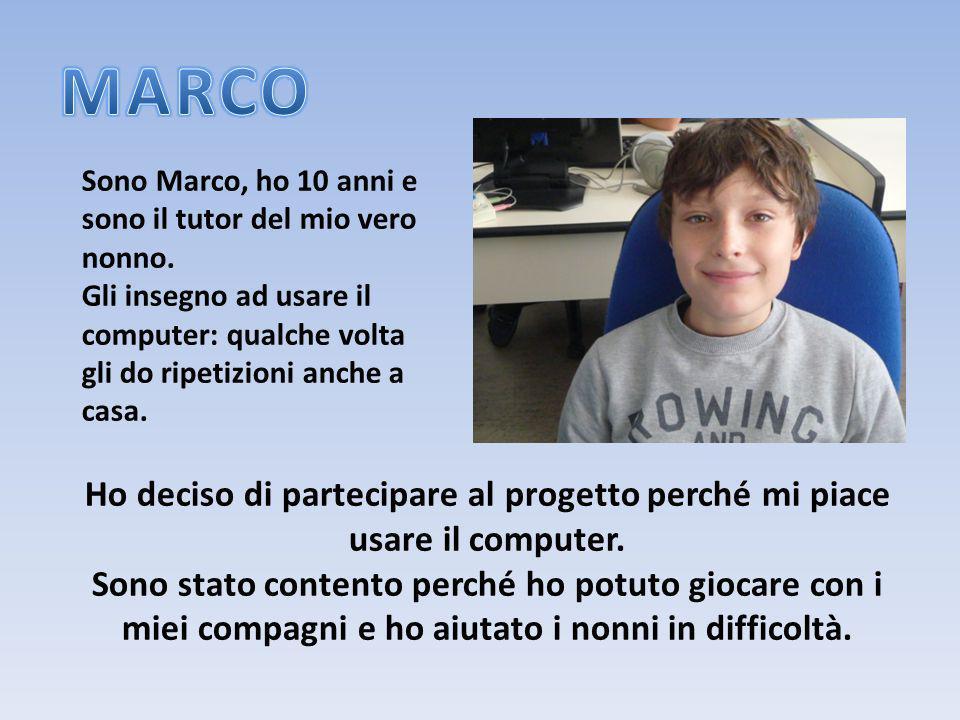 MARCO Sono Marco, ho 10 anni e sono il tutor del mio vero nonno. Gli insegno ad usare il computer: qualche volta gli do ripetizioni anche a casa.